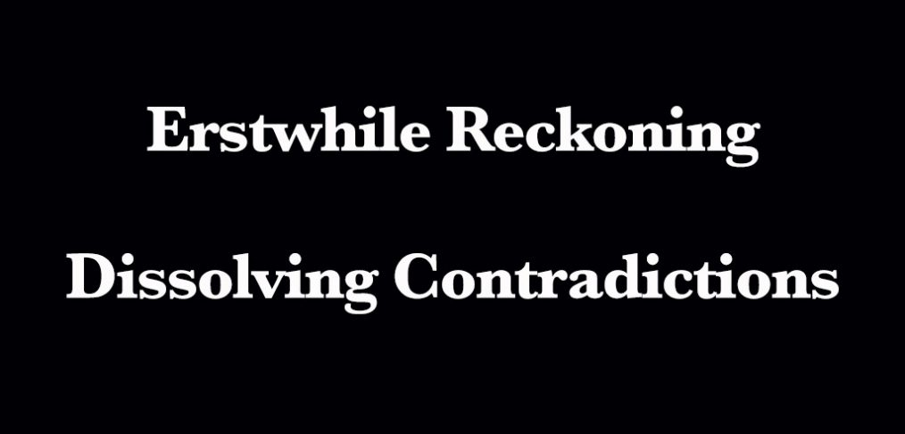 Erstwhile Reckoning- Dissolving Contradictions